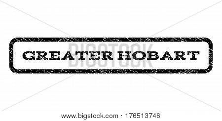 Greater Hobart watermark stamp. Text caption inside rounded rectangle frame with grunge design style. Rubber seal stamp with unclean texture. Vector black ink imprint on a white background.