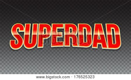 Super dad badge on transparent background. Glossy inscription Super dad over the white star on the red background. Vector illustration. can use for farther day card.