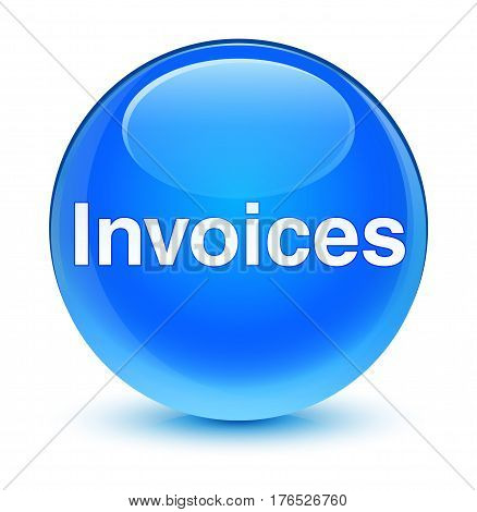 Invoices Glassy Cyan Blue Round Button