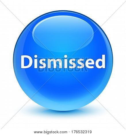 Dismissed Glassy Cyan Blue Round Button