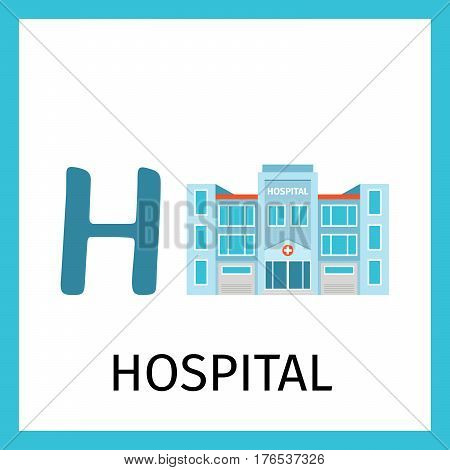 Alphabet card for kids with hospital building. Letter H card vector illustration