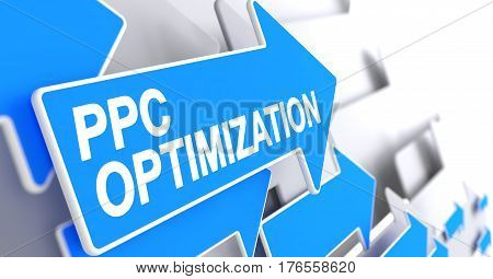 PPC Optimization, Label on Blue Cursor. PPC Optimization - Blue Cursor with a Inscription Indicates the Direction of Movement. 3D Render.