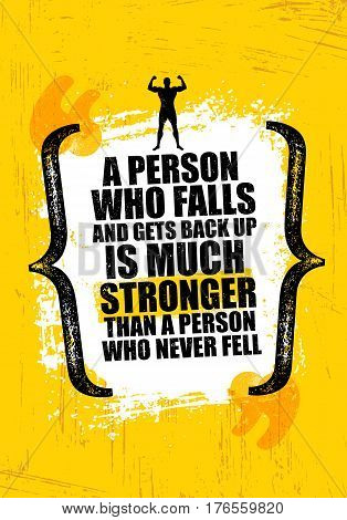 A Person Who Falls And Gets Back Up Is Much Stronger Than A Person Who Never Fell. Inspiring Creative Motivation Quote Template. Vector Typography Banner Design Concept On Texture Rough Background
