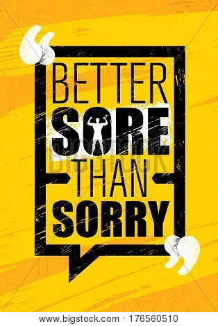 Better Sore Than Sorry. Inspiring Workout and Fitness Gym Motivation Quote. Creative Vector Typography Grunge Poster Concept