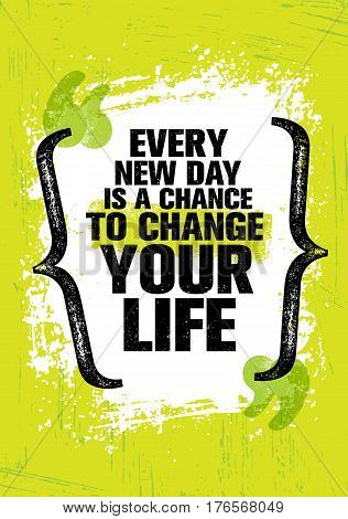 Every New Day Is A Chance To Change Your Life. Inspiring Creative Motivation Quote Template. Vector Typography Banner Design Concept On Grunge Texture Rough Background