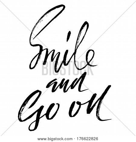 Smile and go on. Hand drawn motivation lettering poster. Vector modern typography bunner. Handwritten grunge dry brush inscription