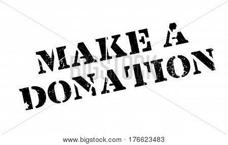 Make A Donation rubber stamp. Grunge design with dust scratches. Effects can be easily removed for a clean, crisp look. Color is easily changed.