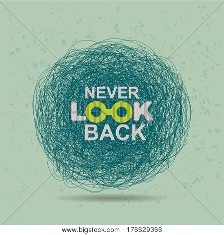 """Vector illustration. """"Never look back"""" inspirational saying. Quote,lettering. Vector card or poster design."""