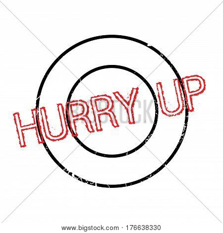 Hurry Up rubber stamp. Grunge design with dust scratches. Effects can be easily removed for a clean, crisp look. Color is easily changed.