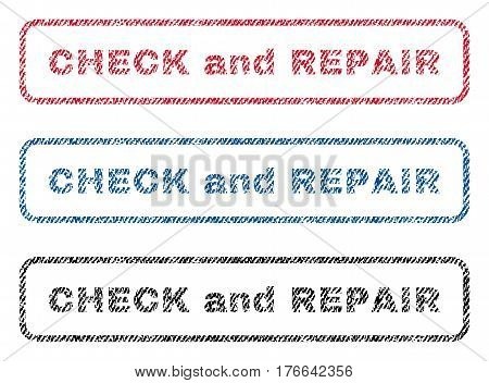 Check and Repair text textile seal stamp watermarks. Blue, red, black fabric vectorized texture. Vector tag inside rounded rectangular shape. Rubber sign with fiber textile structure.