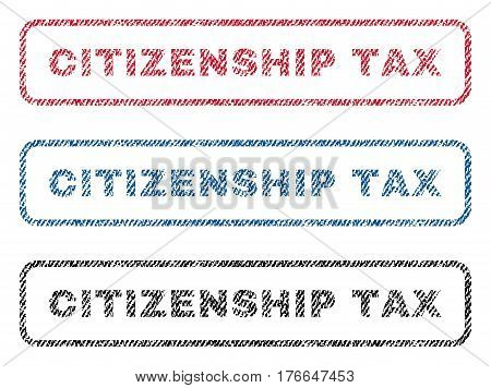 Citizenship Tax text textile seal stamp watermarks. Blue, red, black fabric vectorized texture. Vector tag inside rounded rectangular shape. Rubber emblem with fiber textile structure.