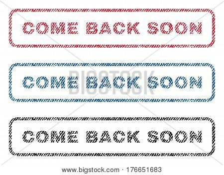 Come Back Soon text textile seal stamp watermarks. Blue, red, black fabric vectorized texture. Vector caption inside rounded rectangular shape. Rubber sign with fiber textile structure.
