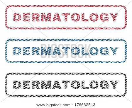 Dermatology text textile seal stamp watermarks. Blue, red, black fabric vectorized texture. Vector caption inside rounded rectangular shape. Rubber sign with fiber textile structure.
