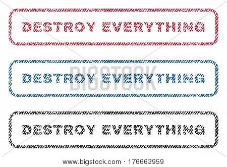 Destroy Everything text textile seal stamp watermarks. Blue, red, black fabric vectorized texture. Vector caption inside rounded rectangular shape. Rubber sign with fiber textile structure.