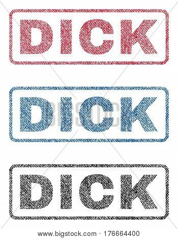 Dick text textile seal stamp watermarks. Blue, red, black fabric vectorized texture. Vector tag inside rounded rectangular shape. Rubber sticker with fiber textile structure.