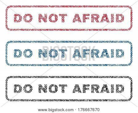 Do Not Afraid text textile seal stamp watermarks. Blue, red, black fabric vectorized texture. Vector caption inside rounded rectangular banner. Rubber sign with fiber textile structure.