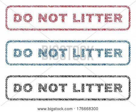 Do Not Litter text textile seal stamp watermarks. Blue, red, black fabric vectorized texture. Vector tag inside rounded rectangular banner. Rubber emblem with fiber textile structure.