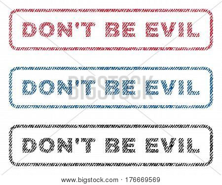 Don'T Be Evil text textile seal stamp watermarks. Blue, red, black fabric vectorized texture. Vector caption inside rounded rectangular shape. Rubber sign with fiber textile structure.