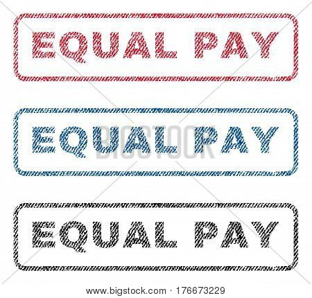 Equal Pay text textile seal stamp watermarks. Blue, red, black fabric vectorized texture. Vector tag inside rounded rectangular shape. Rubber sticker with fiber textile structure.