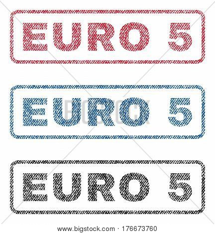 Euro 5 text textile seal stamp watermarks. Blue, red, black fabric vectorized texture. Vector tag inside rounded rectangular shape. Rubber sticker with fiber textile structure.