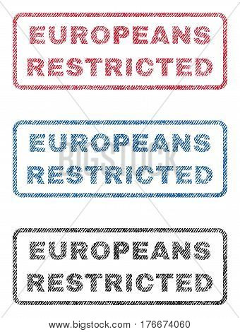 Europeans Restricted text textile seal stamp watermarks. Blue, red, black fabric vectorized texture. Vector tag inside rounded rectangular shape. Rubber sticker with fiber textile structure.