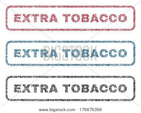 Extra Tobacco text textile seal stamp watermarks. Blue, red, black fabric vectorized texture. Vector tag inside rounded rectangular banner. Rubber sticker with fiber textile structure.