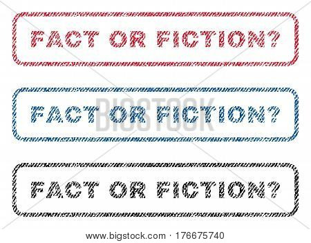 Fact Or Fiction Question text textile seal stamp watermarks. Blue, red, black fabric vectorized texture. Vector tag inside rounded rectangular banner. Rubber emblem with fiber textile structure.
