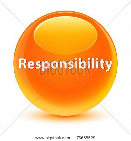 Responsibility Glassy Orange Round Button