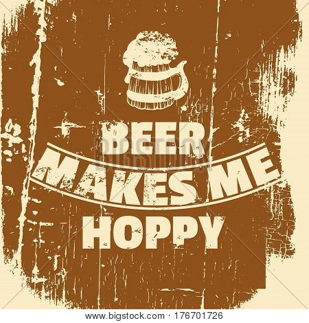 Beer makes me hoppy. Quote typographical background. Illustration of wooden beer mug made in hand drawn realistic style. Template for card banner poster and print