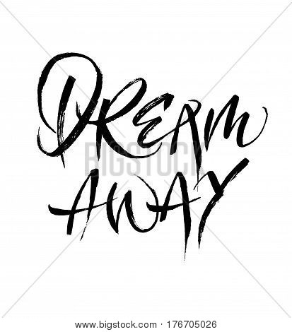 Dream away calligraphy or hand lettering. Inspiring quote. Motivating modern calligraphy. Can be used for photo overlays, posters, clothes, prints, cards. Vector illustration stock vector.