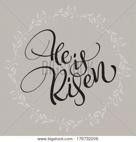 He is Risen text with round frame on background. Calligraphy lettering Vector illustration EPS10.