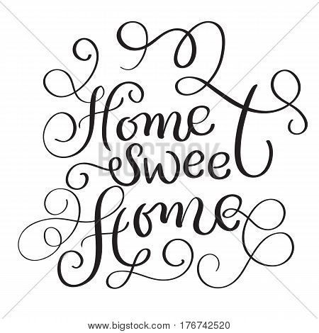Home Sweet Home words on white background. Hand drawn Calligraphy lettering Vector illustration EPS10.