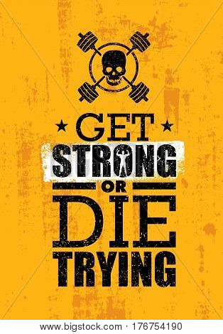 Get Strong Or Die Trying. Inspiring Raw Workout and Fitness Gym Motivation Quote. Creative Vector Typography Grunge Poster Concept With Skull Icon