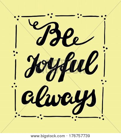 Hand lettering Be joyful always. Card. Biblical background. Christian poster. Modern calligraphy