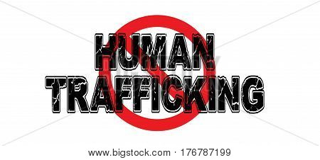 Ban Human Trafficking the practice of using humans against their will to perform all manner of labor and sexual service.
