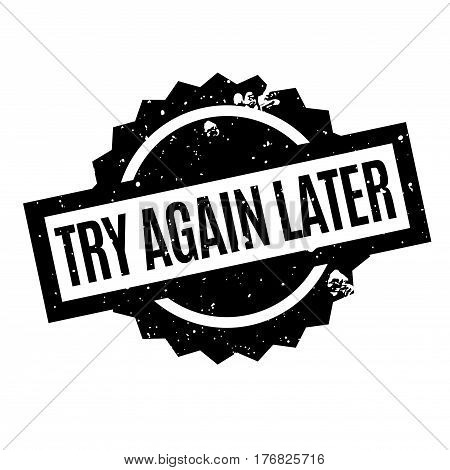 Try Again Later rubber stamp. Grunge design with dust scratches. Effects can be easily removed for a clean, crisp look. Color is easily changed.
