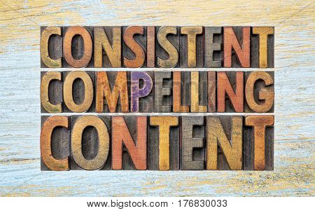 consistent, compelling content -  recommendation for bloging and social media marketing - a word abstract in vintage letterpress wood type poster
