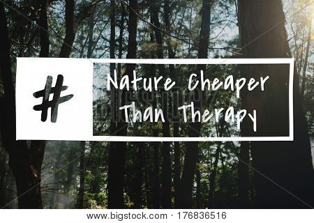 Nature Cheaper than Therapy Holiday Vacation Relaxation