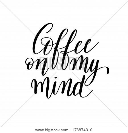 coffee on my mind black and white hand written lettering inscription design to coffee shop, menu, poster and printable wall art, calligraphy vector illustration