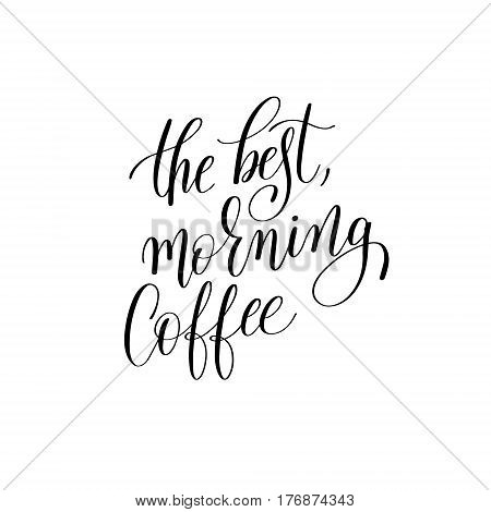the best, morning coffee black and white hand written lettering inscription design to coffee shop, menu, poster and printable wall art, calligraphy vector illustration