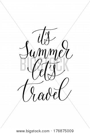 it's summer let's travel black and white hand written ink lettering positive quote about travel, calligraphy vector illustration