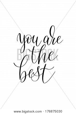 you are the best black and white hand written ink lettering positive quote about beautiful, calligraphy illustration