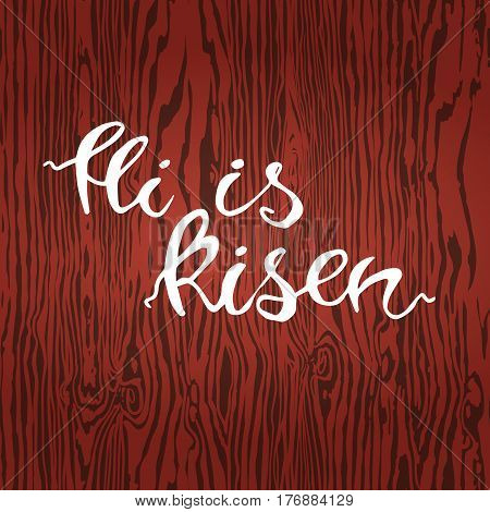 Easter banner with text 'He is risen'. Vector illustration background. Easter background. Hand drawn text He is risen. Easter christian motive. Hand written calligraphy.Eps10