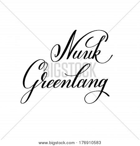 hand lettering the name of the European capital - Nuuk Greenland for postcard, travel poster, historic maps and promotional materials of the travel agency, calligraphic vector illustration