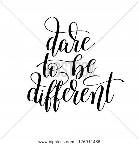 dare to be different handwritten lettering positive quote poster design, motivation for life and happiness, modern calligraphy vector illustration