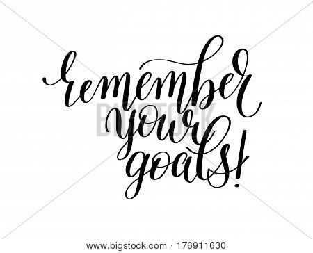 remember your goals - hand written lettering motivation positive quote, calligraphy vector illustration