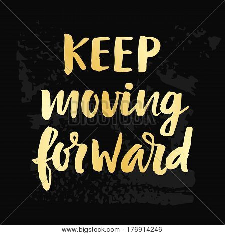 Keep Moving Forward poster with hand drawn brush lettering. Vector modern calligraphy in retro style, gold and black colors. Typography design, t-shirt print