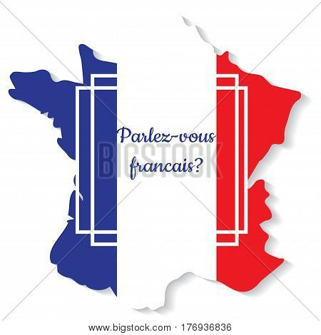 Conceptual lettering on France flag and map.Translation from French Do you speak French. Vector illustration