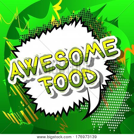 Awesome Food - Comic book style phrase on abstract background.