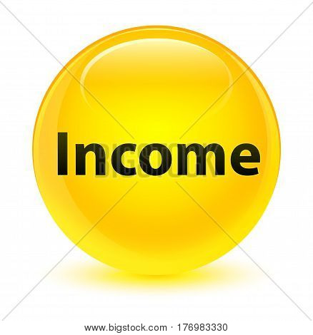 Income Glassy Yellow Round Button